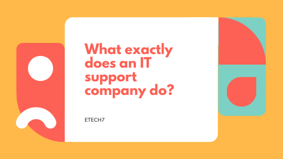 What exactly does an IT support company do