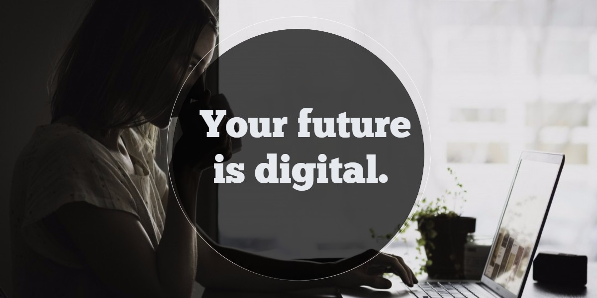 Your future is digital